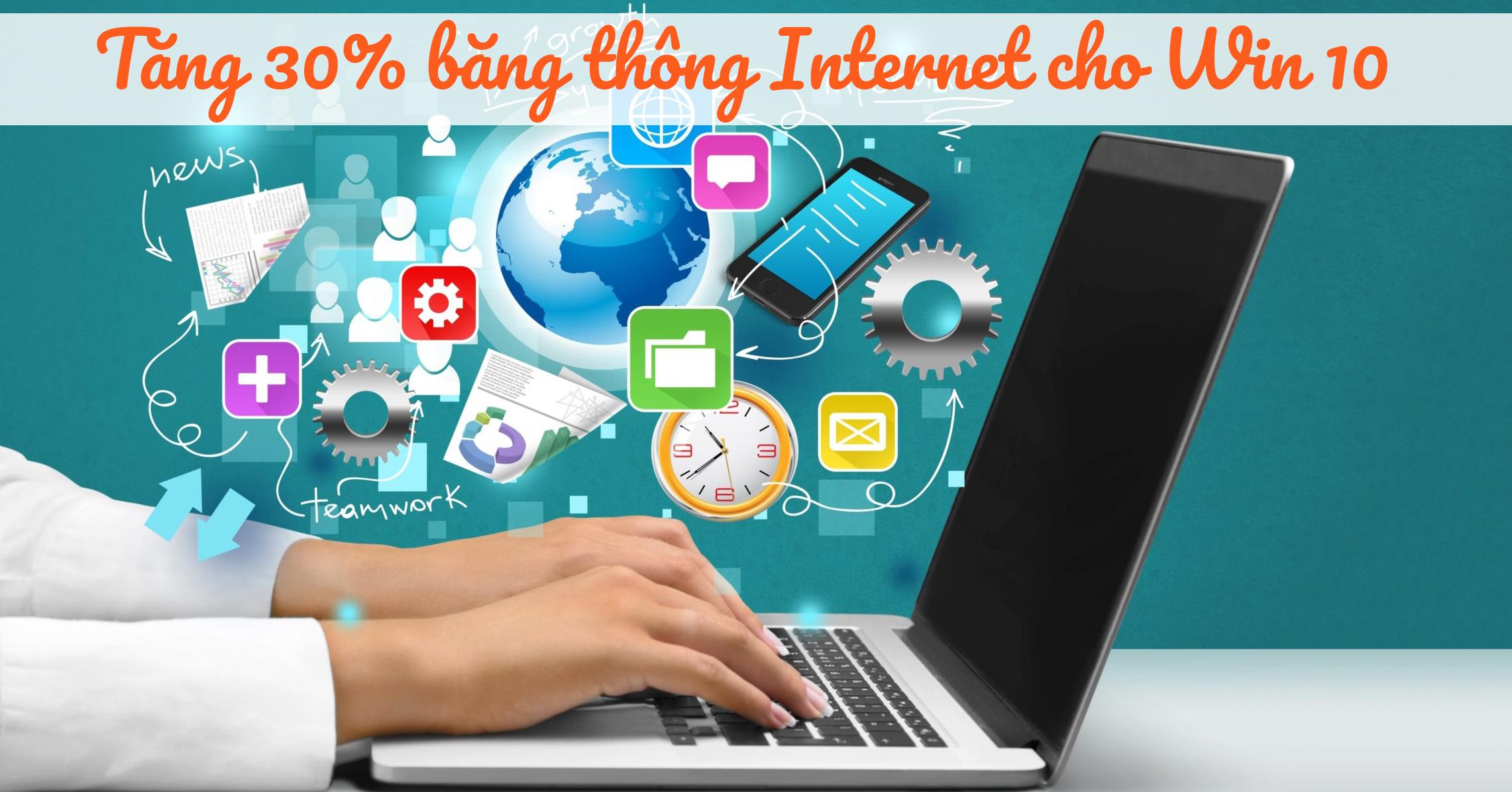 Sforum - Trang thông tin công nghệ mới nhất 1-10 Thủ thuật tăng 30% băng thông mạng Internet cho Windows 10!